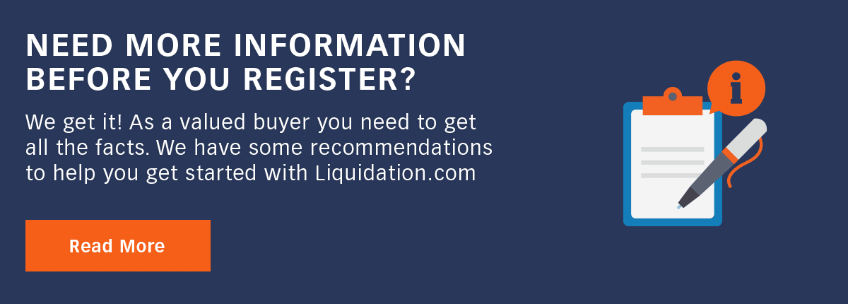 Not yet ready to register? We understand and want to provide you with more information about Liquidation.com and how it's best to get started in a Liquidation business